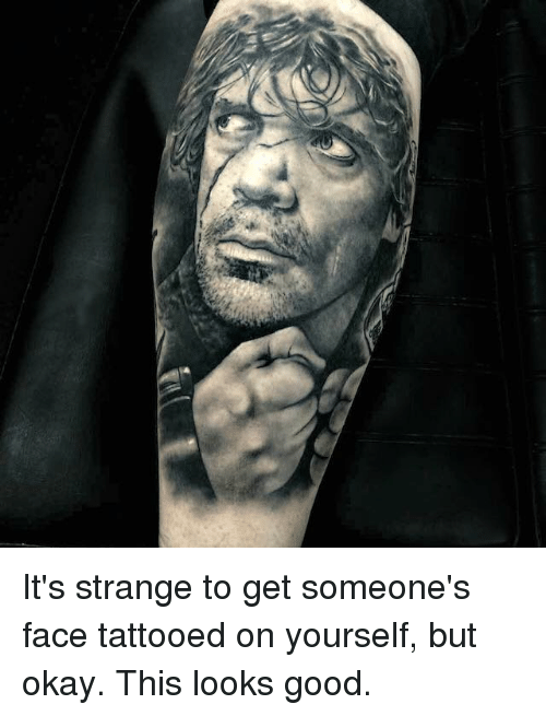 36b9d5e0e Memes, Tattoos, and Good: It's strange to get someone's face tattooed on  yourself