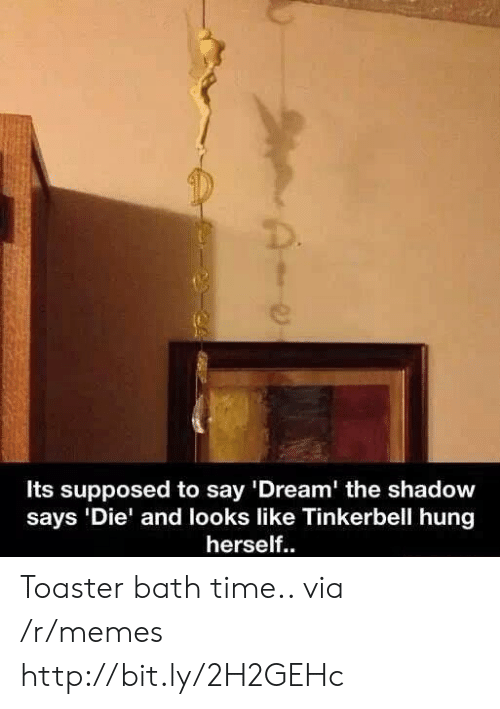 """Memes, Http, and Time: Its supposed to say '""""Dream' the shadow  says 'Die' and looks like Tinkerbell hung  herself.. Toaster bath time.. via /r/memes http://bit.ly/2H2GEHc"""
