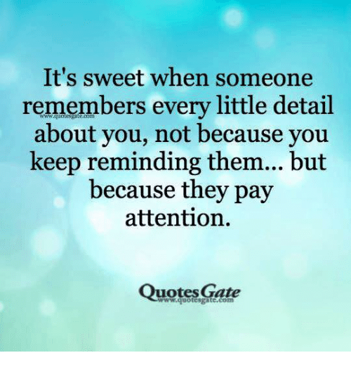 Its Sweet When Someone Remembers Every Little Detail About You Not