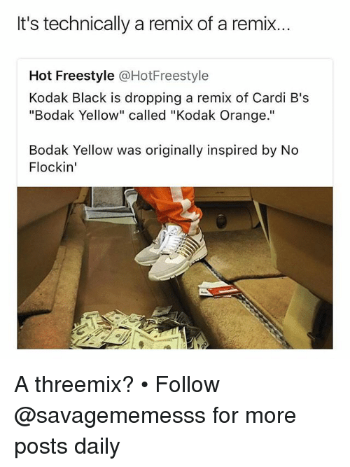 """Memes, Black, and Orange: It's technically a remix of a remix...  Hot Freestyle @HotFreestyle  Kodak Black is dropping a remix of Cardi B's  """"Bodak Yellow"""" called """"Kodak Orange.""""  Bodak Yellow was originally inspired by No  Flockin' A threemix? • Follow @savagememesss for more posts daily"""