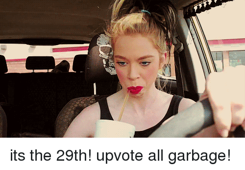 Funny, Garbage, and All: its the 29th! upvote all garbage!
