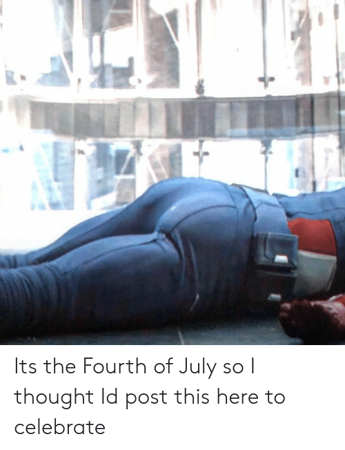Thought, July, and Post: Its the Fourth of July so I thought Id post this here to celebrate