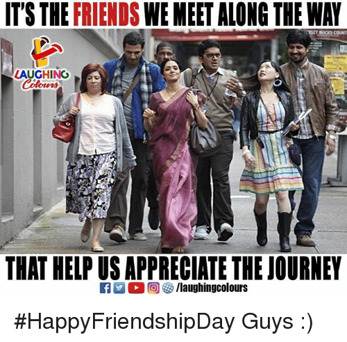 Friends, Journey, and Appreciate: IT'S THE FRIENDS WE MEET ALONG THE WAY  LAUGHINO  THAT HELP US APPRECIATE THE JOURNEY #HappyFriendshipDay Guys :)