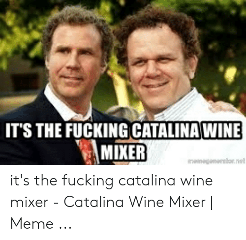 IT'S THE FUCKING CATALINA WINE MIXER It's the Fucking Catalina ...