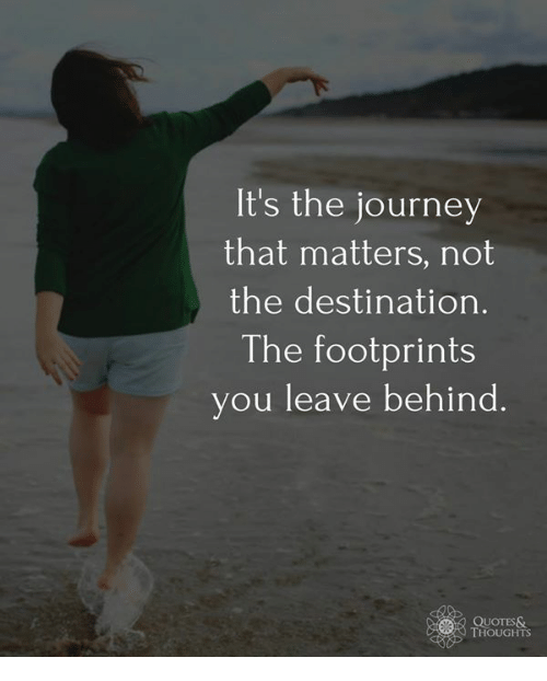 "the journey that matters not the Life is about the destination, not the journey posted on january 13, 2015 october 18, 2016 by alex mathers one of the biggest misconceptions is the often over-emphasised idea that "" life is about the journey and not the destination ."