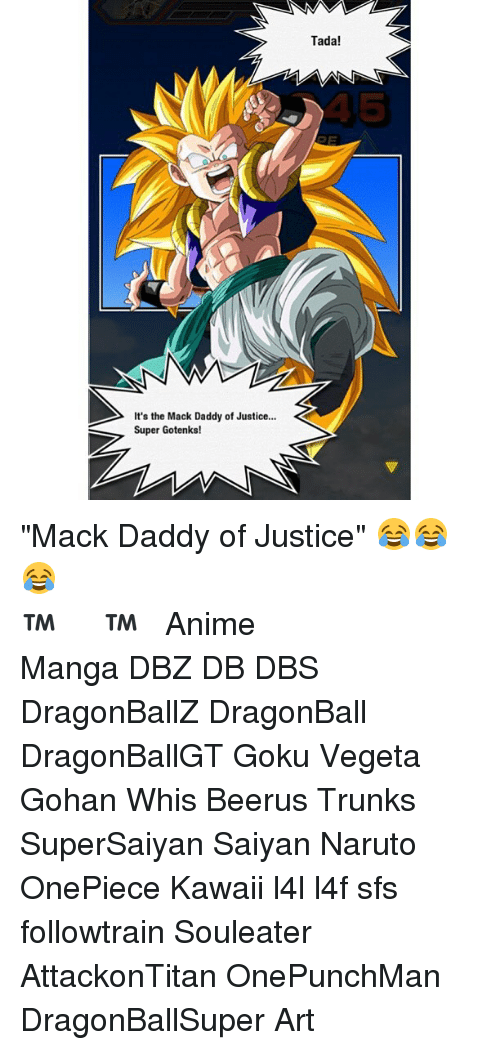 Dragonball Gohan And Goku Its The Mack Daddy Of Justice Super Gotenks