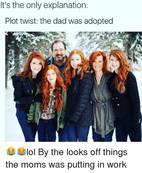 Memes, 🤖, and Twisted: It's the only explanation.  Plot twist: the dad was adopted 😂😂lol By the looks off things the moms was putting in work