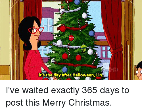 Christmas, Funny, and Halloween: It's therday after Halloween. Lin. I've waited exactly 365 days to post this Merry Christmas.