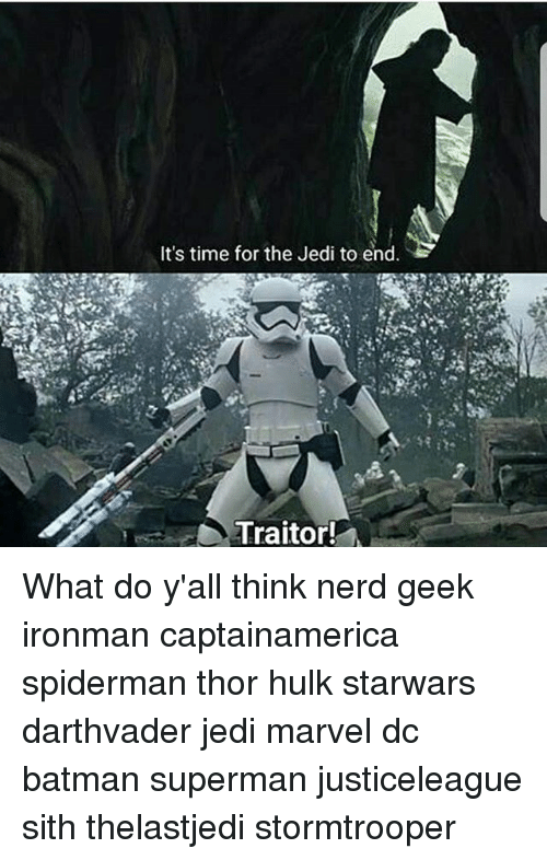 Batman, Jedi, and Memes: It's time for the Jedi to end  Traitor! What do y'all think nerd geek ironman captainamerica spiderman thor hulk starwars darthvader jedi marvel dc batman superman justiceleague sith thelastjedi stormtrooper