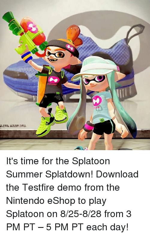 Dank, Nintendo, and Summer: It's time for the Splatoon Summer Splatdown! Download the Testfire demo from the Nintendo eShop to play Splatoon on 8/25-8/28 from 3 PM PT – 5 PM PT each day!