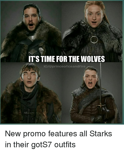 Fire, Memes, and Prince: ITS TIME FOR THE WOLVES  IG/ prince oficeand Fire New promo features all Starks in their gotS7 outfits