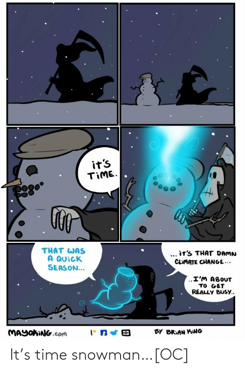 Time, Change, and Com: it's  TIME.  THAT WAS  A QUick  SEASON...  ... it's THAT DAMN  CLIMATE CHANGE...  ..I'M ABOUT  TO GET  REALLY BUSY..  MAYOKING.com  BY BRIAN KING It's time snowman…[OC]
