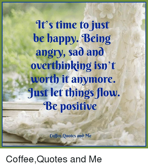 It's Time to Just Be Bappy Being Angry Sad Ano Overthinking Isn't ... #coffeeTime