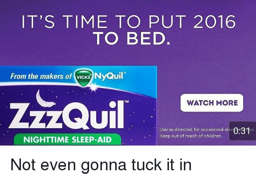 Its Time To Put 2016 To Bed From The Makers Of Vicks Nyquil Watch