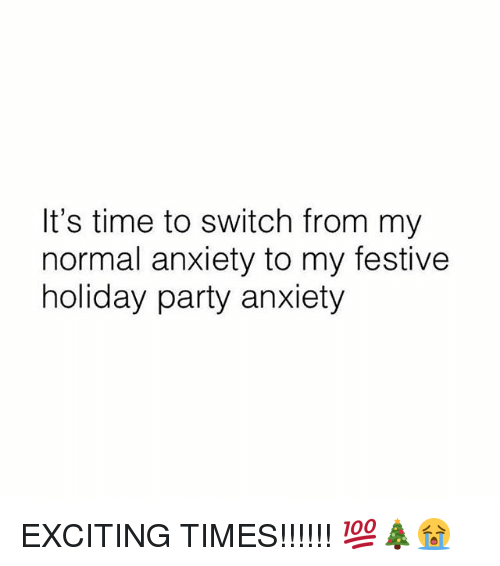 Memes, Party, and Anxiety: It's time to switch from my  normal anxiety to my festive  holiday party anxiety EXCITING TIMES!!!!!! 💯🎄😭