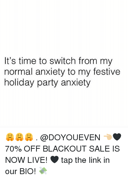 Gym, Party, and Anxiety: It's time to switch from my  normal anxiety to my festive  holiday party anxiety 🤗🤗🤗 . @DOYOUEVEN 👈🏼🖤 70% OFF BLACKOUT SALE IS NOW LIVE! 🖤 tap the link in our BIO! 💸