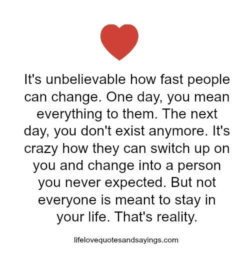 Its Unbelievable How Fast People Can Change One Day You Mean