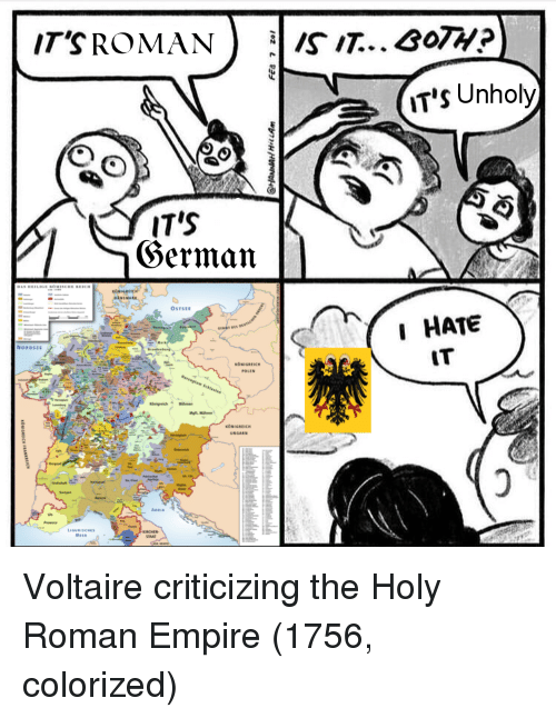 Empire, Holy Roman, and Roman: IT'S Unholy  IT'S  OSTSEE  I HATE  IT Voltaire criticizing the Holy Roman Empire (1756, colorized)