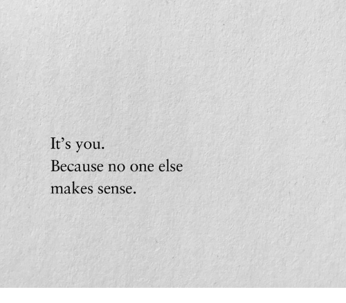 One, You, and Because: It's you.  Because no one else  makes sense.