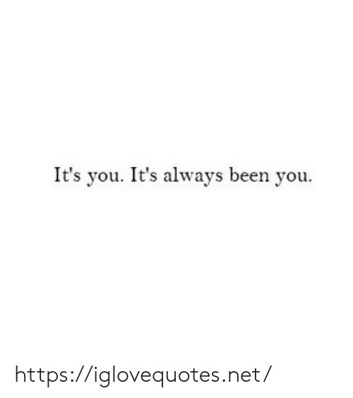 Been, Net, and You: It's you. It's always been you https://iglovequotes.net/