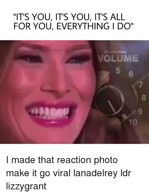 its you its you its all for you everything i 7206572 it's you its you it's all for you everything i do volume i made,Everything I Do I Do It For You Meme
