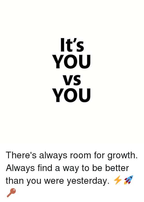 memes and yesterday its you vs you theres always room for growth