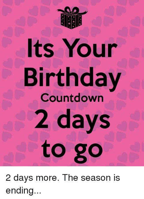 Birthday Countdown And More Its Your 2 Days To Go