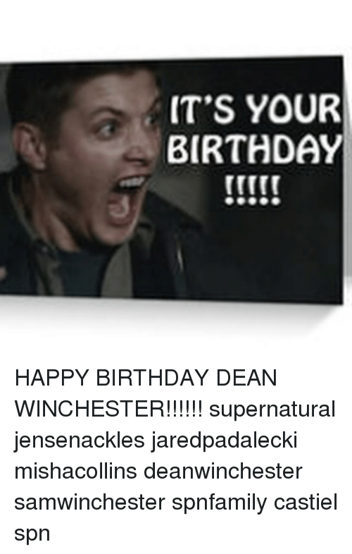 Its Your Birthday Happy Birthday Dean Winchester Supernatural