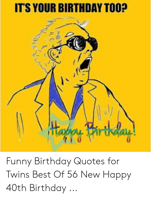 ITS YOUR BIRTHDAY TOO? Alut Funny Birthday Quotes for Twins