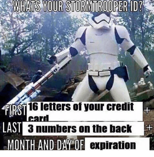 Back, Day, and Letters: ITS YOUR STORWTROOPER-ID  FIRS  LAST  MONTH AND DAY OF  T16 letters of your credit  3 numbers on the back  expiration  1