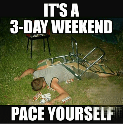 Memes, 🤖, and Weekend: ITSA  3-DAY WEEKEND  PACE YOURSELF