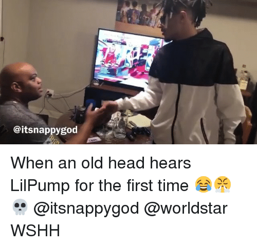 Head, Memes, and Worldstar: @itsnappygod When an old head hears LilPump for the first time 😂😤💀 @itsnappygod @worldstar WSHH