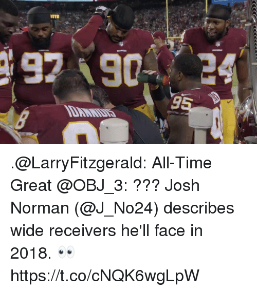 Josh Norman, Memes, and Time: ITTR .@LarryFitzgerald: All-Time Great @OBJ_3: ???  Josh Norman (@J_No24) describes wide receivers he'll face in 2018. 👀 https://t.co/cNQK6wgLpW