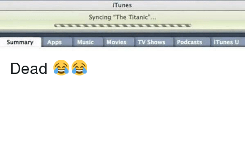 iTunes Syncing the Titanic Summary Apps Music Movies TV