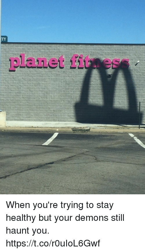Girl Memes, Demons, and Planet: ITY  planet fituess When you're trying to stay healthy but your demons still haunt you. https://t.co/r0uIoL6Gwf