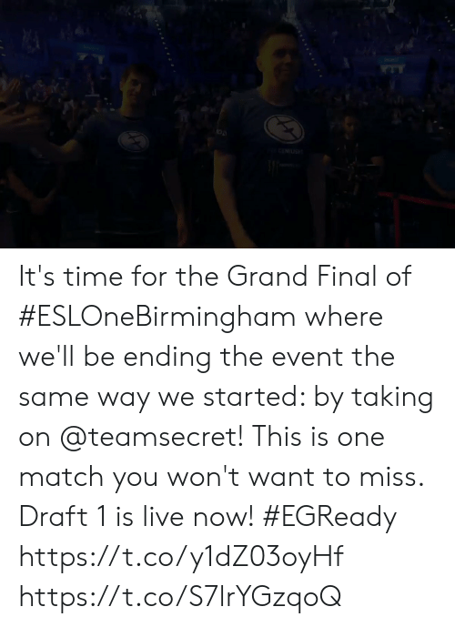 me.me: IUSH It's time for the Grand Final of #ESLOneBirmingham where we'll be ending the event the same way we started: by taking on @teamsecret!  This is one match you won't want to miss. Draft 1 is live now! #EGReady  https://t.co/y1dZ03oyHf https://t.co/S7lrYGzqoQ