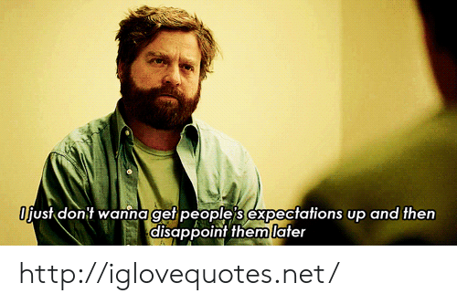 Http, Net, and Href: iust donit wannagef people's expectations up and then  disappoint fhemlafer http://iglovequotes.net/