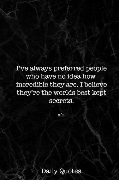 I've Always Preferred People Who Have No Idea How Incredible They Enchanting Worlds Best Quotes