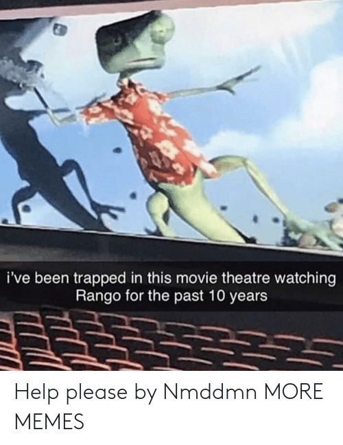 Dank, Memes, and Target: i've been trapped in this movie theatre watching  Rango for the past 10 years Help please by Nmddmn MORE MEMES
