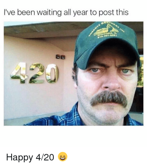 Memes, Happy, and Waiting...: I've been waiting all year to post this Happy 4/20 😄