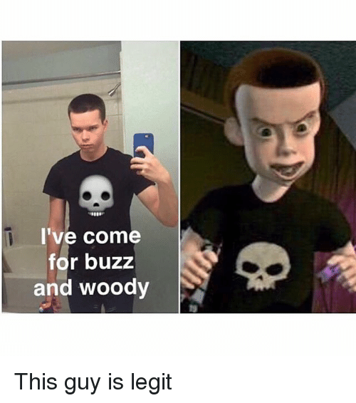 ive come for buzz and woody this guy is legit 1840940 i've come for buzz and woody this guy is legit dank meme on me me