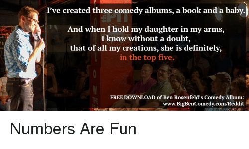 I've Created Three Comedy Albums a Book and a Baby and When