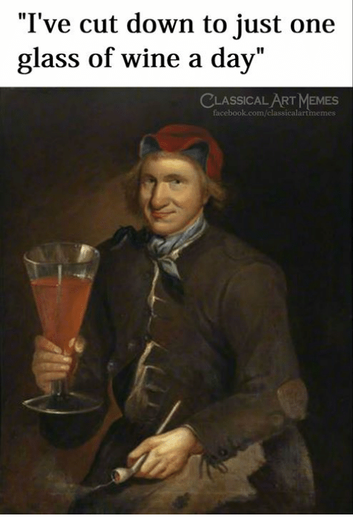 "Facebook, Memes, and Wine: ""I've cut down to just one  glass of wine a day  CLASSICALART MEMES  facebook.com/classicalartmemes"