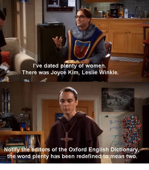 Memes, 🤖, and Oxford: I've dated plenty of women  There was Joyce Kim, Leslie Winkle.  Notify the editors of the Oxford English Dictionary,  the word plenty has been redefined to mean two