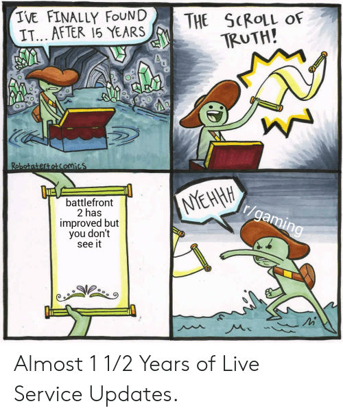 Live, Truth, and Gaming: IVE FINALLY FOUND  IT... AFTER 15 YEARS  THE SCROLL OF  TRUTH!  RobotatertoComics  NYEHHH  battlefront  2 has  improved but  you don't  see it  r/gaming Almost 1 1/2 Years of Live Service Updates.