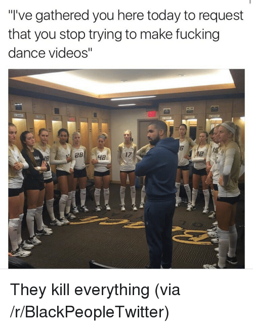 """Blackpeopletwitter, Videos, and Today: """"I've gathered you here today to request  that you stop trying to make fucking  dance videos""""  6  17  12 <p>They kill everything (via /r/BlackPeopleTwitter)</p>"""