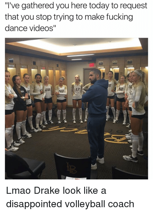 """Dancing, Disappointed, and Drake: """"I've gathered you here today to request  that you stop trying to make fucking  dance videos"""" Lmao Drake look like a disappointed volleyball coach"""