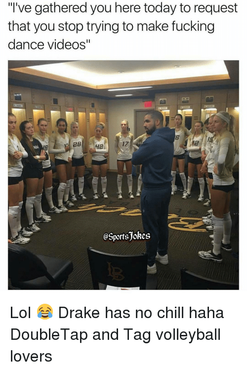 """Chill, Dancing, and Drake: """"I've gathered you here today to request  that you stop trying to make fucking  dance videos""""  GSportsjokes Lol 😂 Drake has no chill haha DoubleTap and Tag volleyball lovers"""