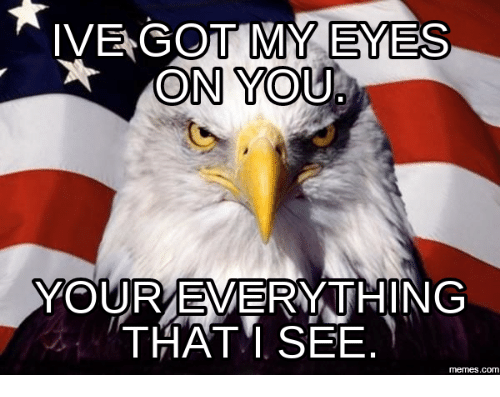 ive got my eyes on you your everything that i 13887098 ✅ 25 best memes about ive got my eye on you ive got my eye on