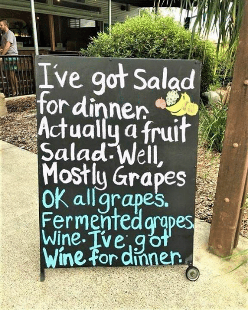 Memes, Wine, and 🤖: Ive got Salad  for dinnen  Actually a fruif  Salad well,  Most apes  oK allgrapes.  Fermenfed arapes  Wine Tve,go  Wine for dinnen